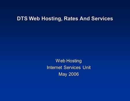 DTS Web Hosting, Rates And Services Web Hosting Internet Services Unit May 2006.