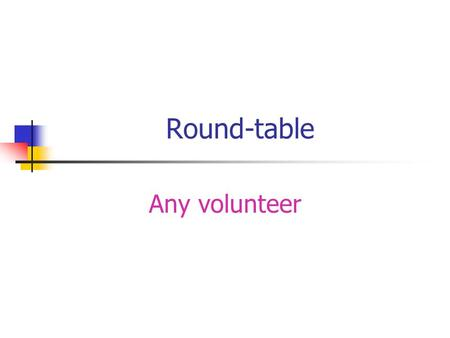 Round-table Any volunteer. Problems faced by Aunties or Adolescents.