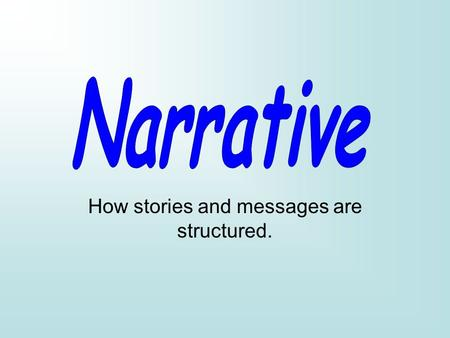 How stories and messages are structured.. Narrative also naturally occurs in a range of media formats, eg. consider why a tabloid newspaper might be structured.
