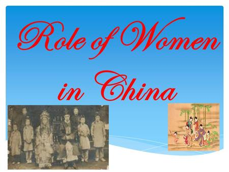 Role of Women in China.  Confucianism very popular  Strict roles for people  Roles depended on  Family status  Job  Age  Sex  Intelligence  Few.