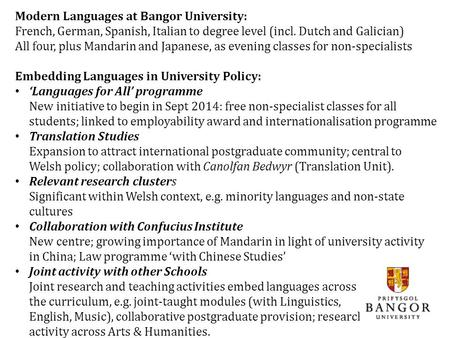 Modern Languages at Bangor University: French, German, Spanish, Italian to degree level (incl. Dutch and Galician) All four, plus Mandarin and Japanese,