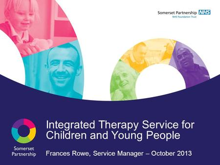 Integrated Therapy Service for Children and Young People Frances Rowe, Service Manager – October 2013.