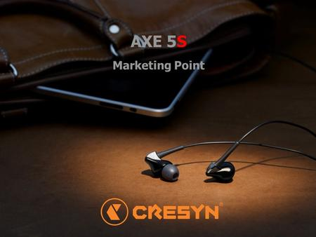 AXE 5S Marketing Point.  Cresyn's worldwide success of AXE series, 5 th generation with Mic. & remote  Ergonomic design enable us to enjoy the music.