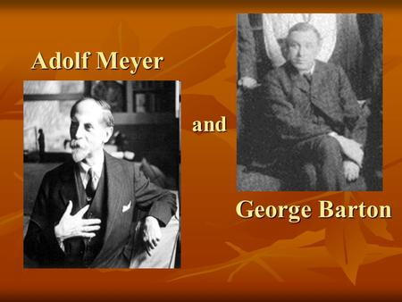 Adolf Meyer and George Barton.