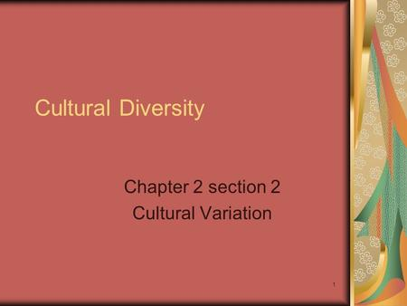 1 Cultural Diversity Chapter 2 section 2 Cultural Variation.