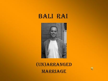 BALI RAI (UN)ARRANGED MARRIAGE. BALI RAI WAS BORN IN 1971 in LEICESTER (ENGLAND east midlands). HE WAS RAISED IN A TRADITIONAL PUNJABI FAMILY, IN A PUNJABI.