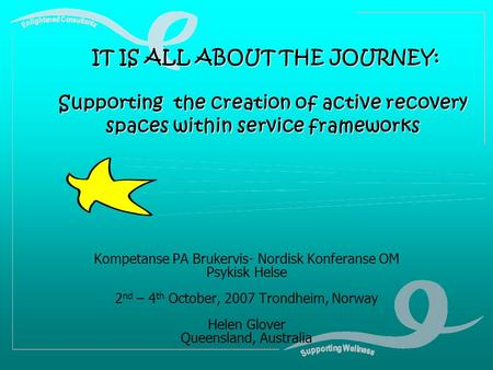 IT IS ALL ABOUT THE JOURNEY: Supporting the creation of active recovery spaces within service frameworks IT IS ALL ABOUT THE JOURNEY: Supporting the creation.