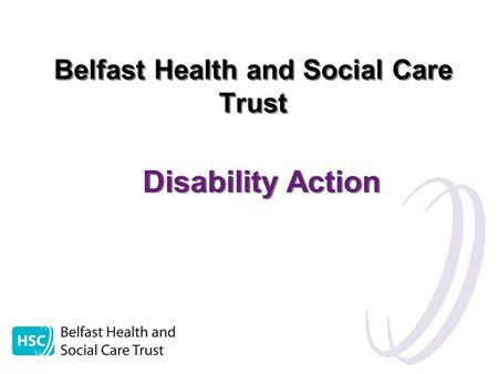 Belfast Health and Social Care Trust Disability Action.