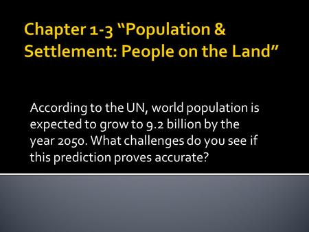 According to the UN, world population is expected to grow to 9.2 billion by the year 2050. What challenges do you see if this prediction proves accurate?