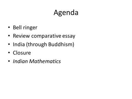 Agenda Bell ringer Review comparative essay India (through Buddhism) Closure Indian Mathematics.