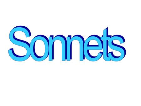 WHAT IS A SONNET?  14 lines  Octave  Sestet  Prescribed rhyme scheme  Concerned with single thought or sentiment  Shakespearian sonnet and Italian.
