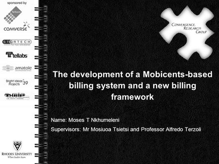 Page  1 The development of a Mobicents-based billing system and a new billing framework Name: Moses T Nkhumeleni Supervisors: Mr Mosiuoa Tsietsi and Professor.