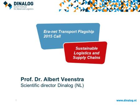 1 Prof. Dr. Albert Veenstra Scientific director Dinalog (NL)