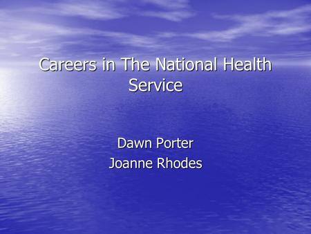 Careers in The National Health Service Dawn Porter Joanne Rhodes.