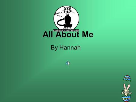 All About Me By Hannah My name is Hannah. I am 12 years old. I am in fifth grade.