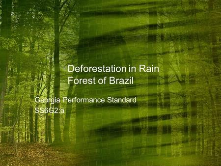Deforestation in Rain Forest of Brazil Georgia Performance Standard SS6G2:a.