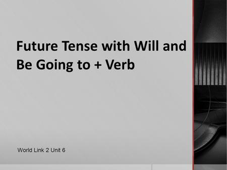 Future Tense with Will and Be Going to + Verb World Link 2 Unit 6.