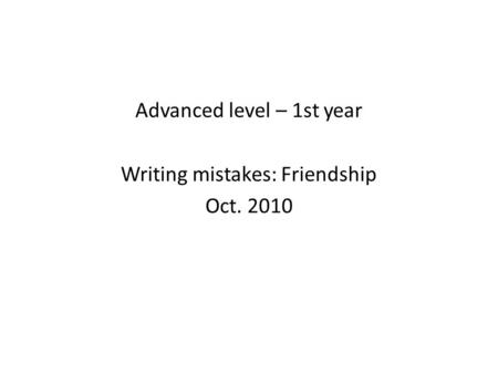 Advanced level – 1st year Writing mistakes: Friendship Oct. 2010.