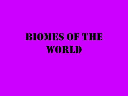 Biomes of the World.