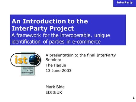 InterParty 1 An Introduction to the InterParty Project A framework for the interoperable, unique identification of parties in e-commerce A presentation.