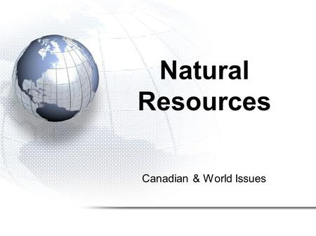 Canadian & World Issues Natural Resources. Global CO 2 Emissions Biomes Resource Profiles.