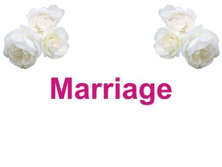 Marriage. Ask Your Desk Mate: Do you want to get married? Why or why not? How old would you like to be when you get married?