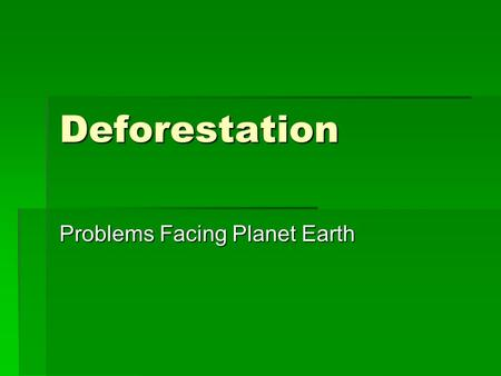 Deforestation Problems Facing Planet Earth. What is the issue? Deforestation: The loss of large areas of forest.