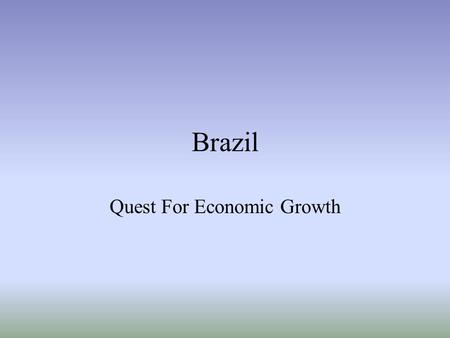 Brazil Quest For Economic Growth. Brazil a Country of Extremes Rich in natural resources Largest gap between rich and poor Most important environmental.