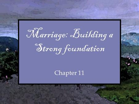 Marriage: Building a Strong foundation Chapter 11