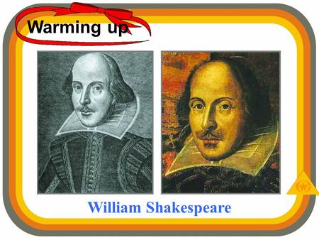 Warming up William Shakespeare. Comedies The King Henry IV 亨利四世 A Midsummer Night's Dream 仲夏之夜 The Merchant of Venice 威尼斯商人 Twelfth Night (What.