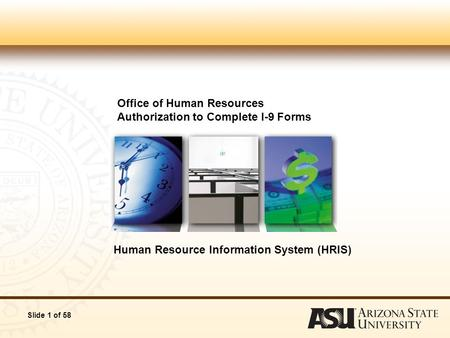 Slide 1 of 58 Office of Human Resources Authorization to Complete I-9 Forms Human Resource Information System (HRIS)