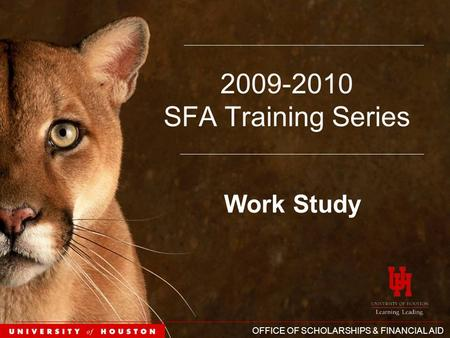 OFFICE OF SCHOLARSHIPS & FINANCIAL AID 2009-2010 SFA Training Series Work Study.