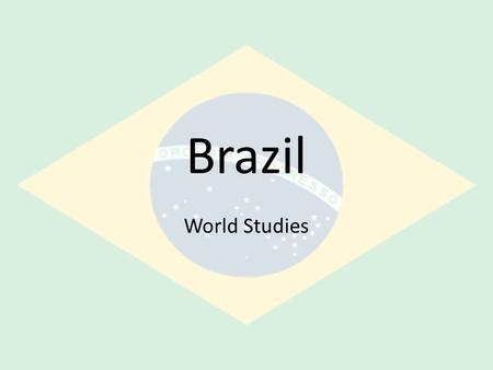 Brazil World Studies. Why study Brazil? 5 th largest country in the world, both in terms of population (192 million) and land area. Fastest growing economy.