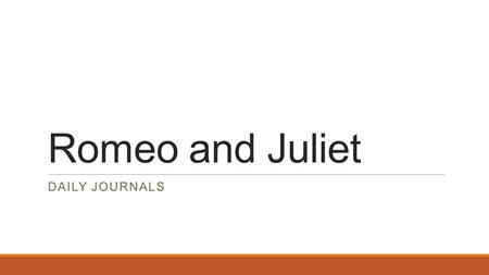 Romeo and Juliet DAILY JOURNALS. April 8 In at least 3 complete sentences, describe 3 facts about William Shakespeare and/or the Globe Theater.