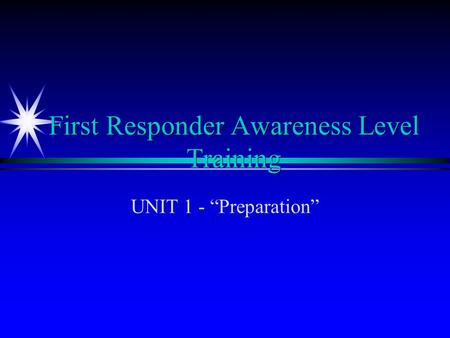 "First Responder Awareness Level Training UNIT 1 - ""Preparation"""