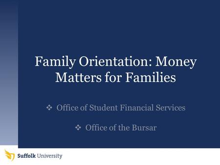 Family Orientation: Money Matters for Families  Office of Student Financial Services  Office of the Bursar.