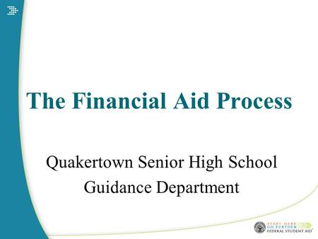 The Financial Aid Process Quakertown Senior High School Guidance Department.