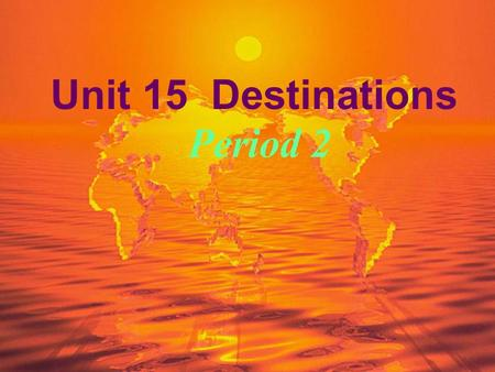 Unit 15 Destinations Period 2 Step 1: Provision-checking  Check Handouts for Self-studying  Share traveling experiences.