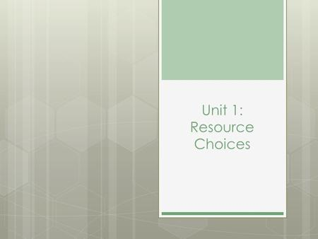 Unit 1: Resource Choices. Why are we learning this?  So that you know what options are out there when you need help.  So that when you start to live.