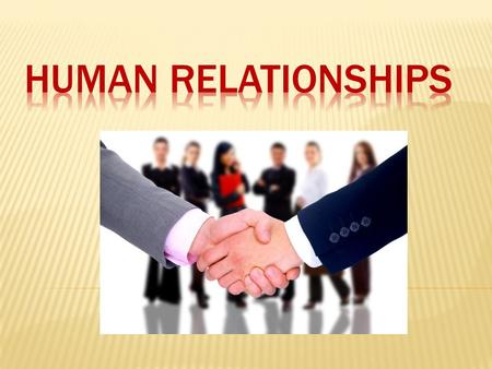 o What do human relationships mean? o the way that people behave/act towards each other, what they feel about each other o How can HR be divided? - good.