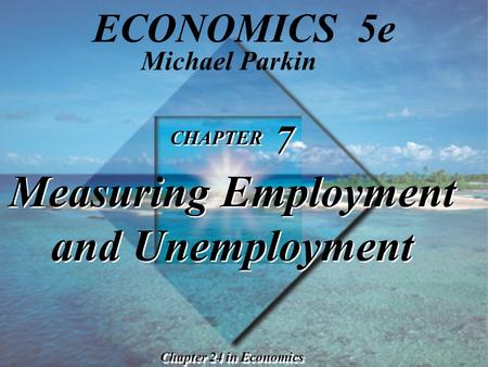CHAPTER 7 Measuring Employment and Unemployment