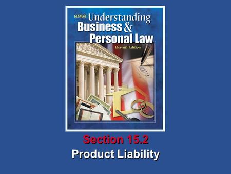Product Liability Section 15.2. Understanding Business and Personal Law Product Liability Section 15.2 Consumer Protection and Product Liability What.