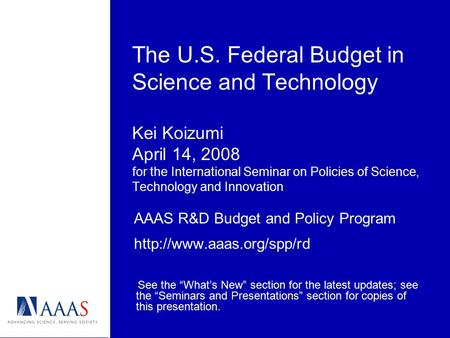 The U.S. Federal Budget in Science and Technology Kei Koizumi April 14, 2008 for the International Seminar on Policies of Science, Technology and Innovation.