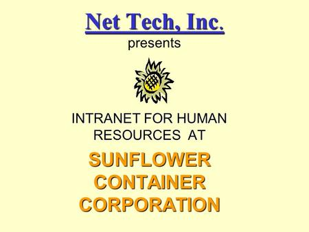 INTRANET FOR HUMAN RESOURCES AT SUNFLOWER CONTAINER CORPORATION.