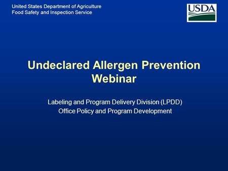 United States Department of Agriculture Food Safety and Inspection Service Undeclared Allergen Prevention Webinar Labeling and Program Delivery Division.