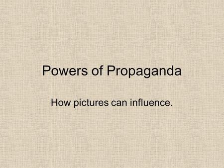 Powers of Propaganda How pictures can influence..