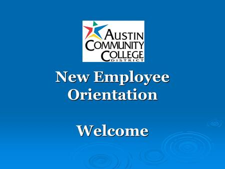 New Employee Orientation Welcome. Objectives Learn general information about ACC Learn general information about ACC Complete HR paperwork Complete HR.