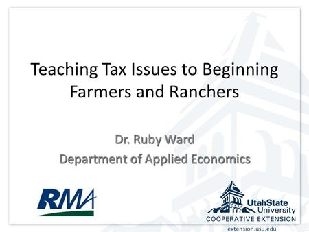 Extension.usu.edu Teaching Tax Issues to Beginning Farmers and Ranchers Dr. Ruby Ward Department of Applied Economics.