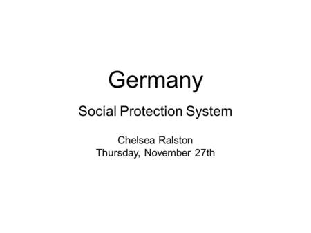 Germany Social Protection System Chelsea Ralston Thursday, November 27th.