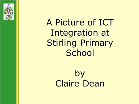 A Picture of ICT Integration at Stirling Primary School by Claire Dean
